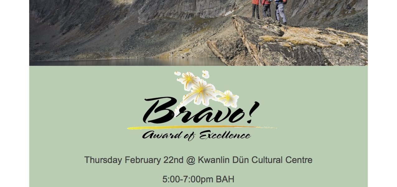 14th Annual Bravo Awards – Thursday Feb 22, 5-7pm *Sponsored by Kwanlin Dün Cultural Centre*